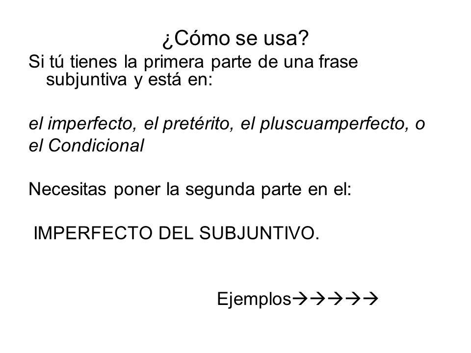 ¿Cómo se usa Si tú tienes la primera parte de una frase subjuntiva y está en: el imperfecto, el pretérito, el pluscuamperfecto, o.