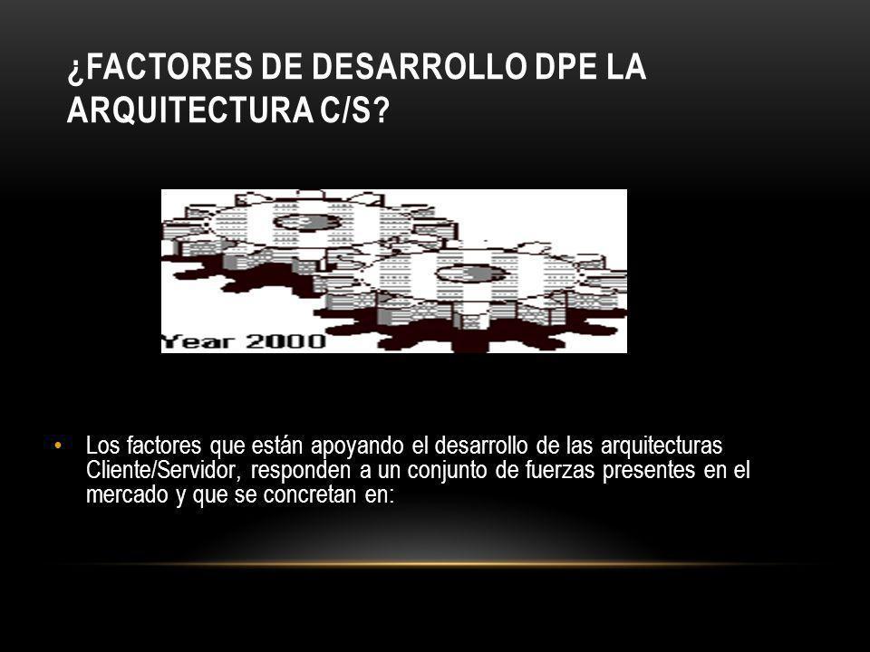 ¿Factores de Desarrollo dpe la Arquitectura C/S