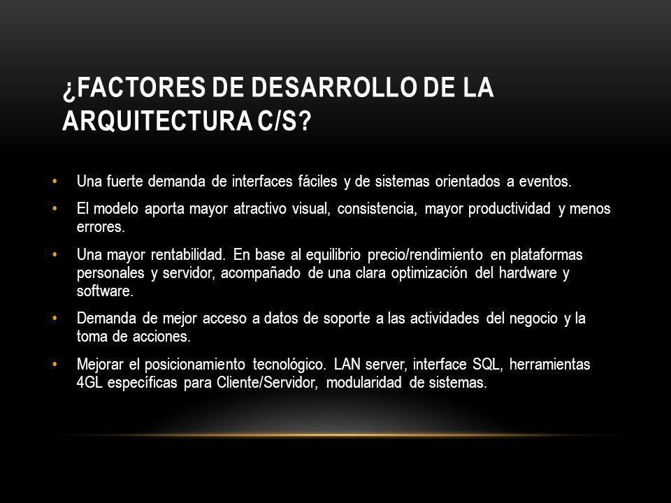 ¿Factores de Desarrollo de la Arquitectura C/S