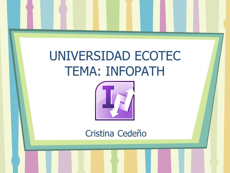 UNIVERSIDAD ECOTEC TEMA: INFOPATH