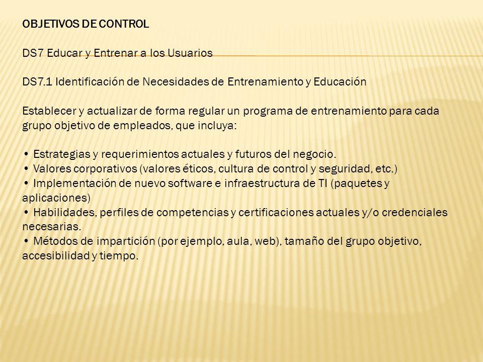 OBJETIVOS DE CONTROL DS7 Educar y Entrenar a los Usuarios. DS7.1 Identificación de Necesidades de Entrenamiento y Educación.