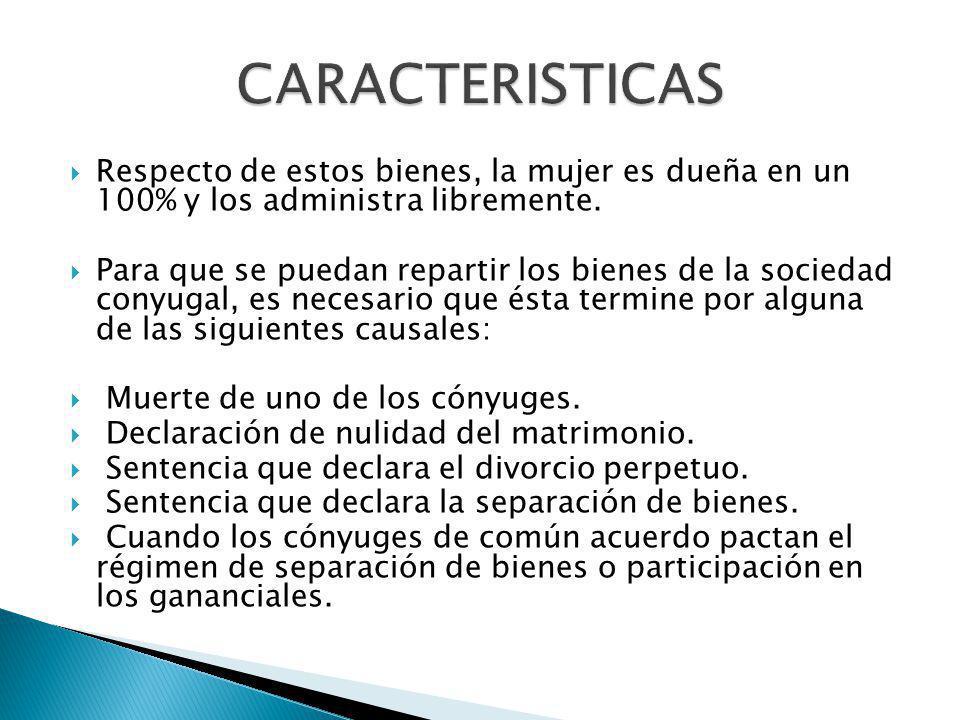 CARACTERISTICAS Respecto de estos bienes, la mujer es dueña en un 100% y los administra libremente.