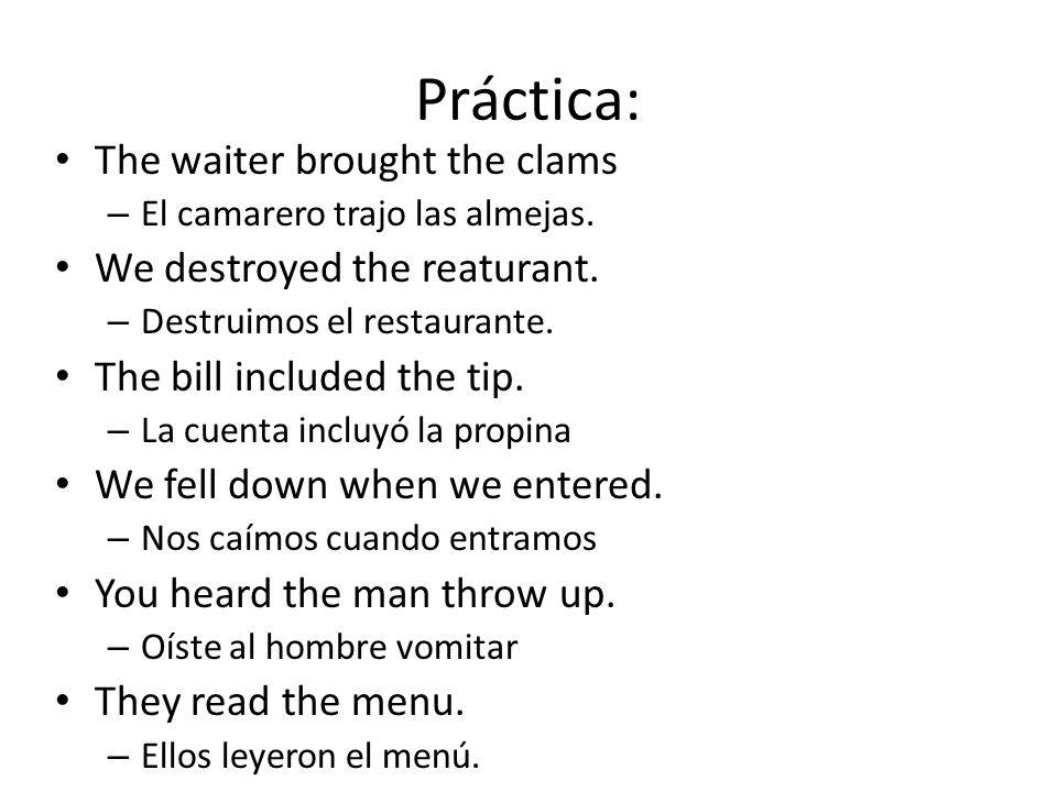 Práctica: The waiter brought the clams We destroyed the reaturant.