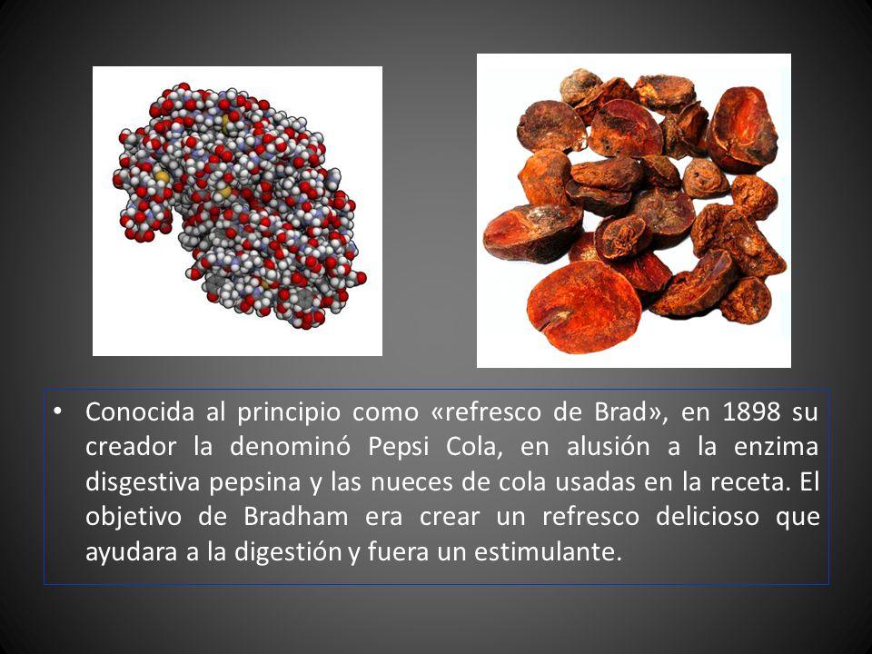 Conocida al principio como «refresco de Brad», en 1898 su creador la denominó Pepsi Cola, en alusión a la enzima disgestiva pepsina y las nueces de cola usadas en la receta. El objetivo de Bradham era crear un refresco delicioso que ayudara a la digestión y fuera un estimulante.