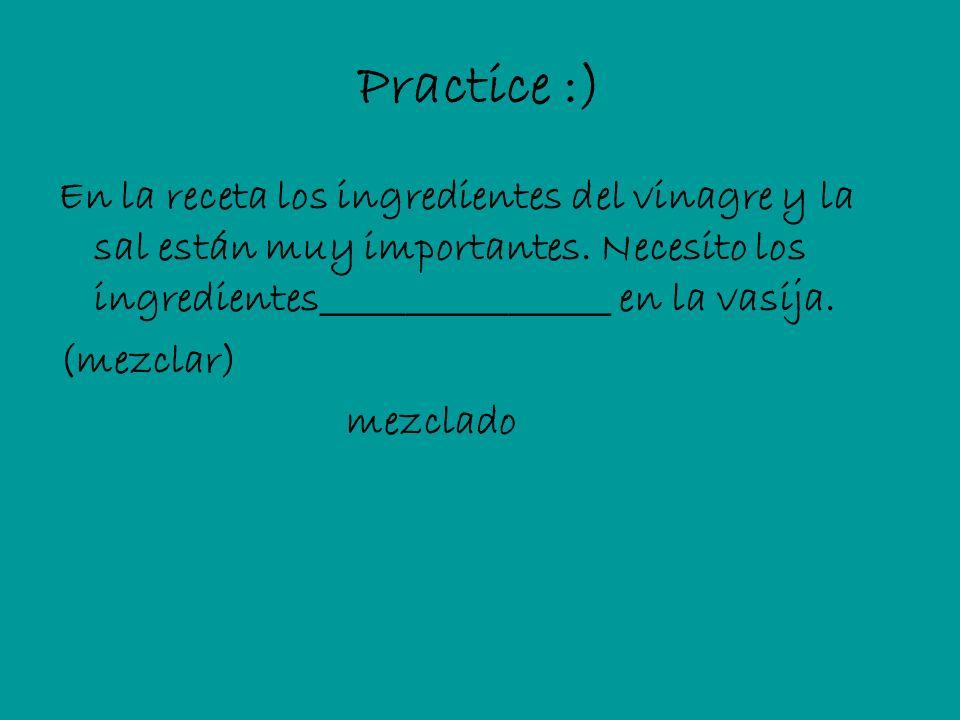 Practice :) En la receta los ingredientes del vinagre y la sal están muy importantes. Necesito los ingredientes_________________ en la vasija.