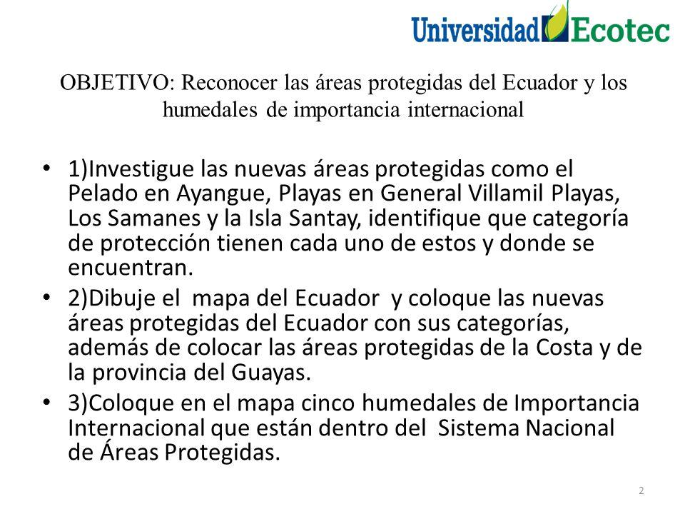OBJETIVO: Reconocer las áreas protegidas del Ecuador y los humedales de importancia internacional
