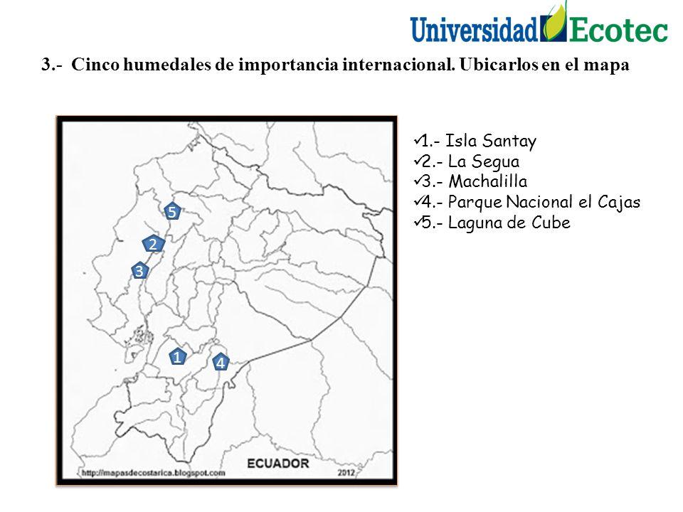 3.- Cinco humedales de importancia internacional. Ubicarlos en el mapa