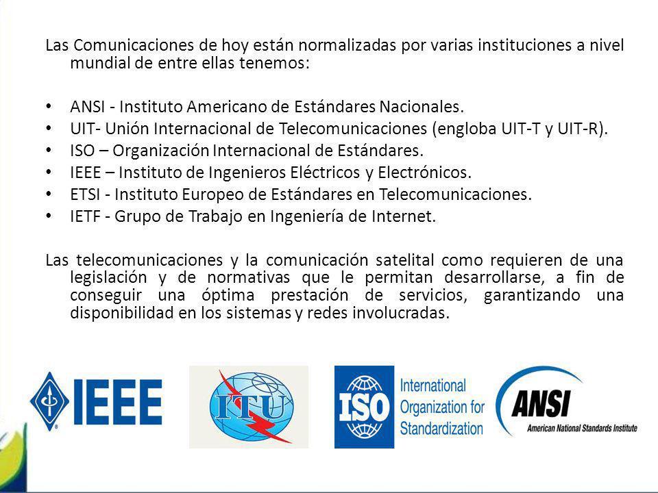 Las Comunicaciones de hoy están normalizadas por varias instituciones a nivel mundial de entre ellas tenemos: