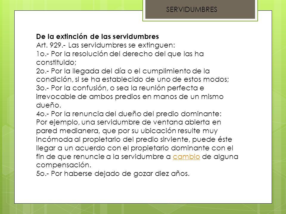 SERVIDUMBRES De la extinción de las servidumbres. Art. 929.- Las servidumbres se extinguen: