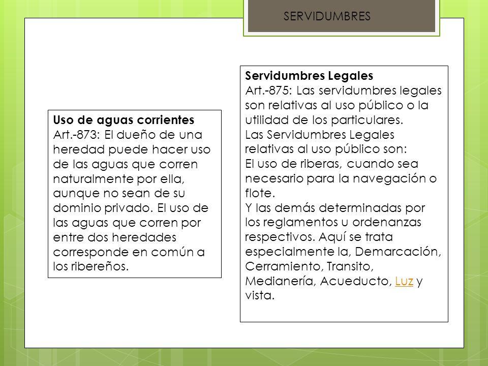 SERVIDUMBRES Servidumbres Legales. Art.-875: Las servidumbres legales son relativas al uso público o la utilidad de los particulares.