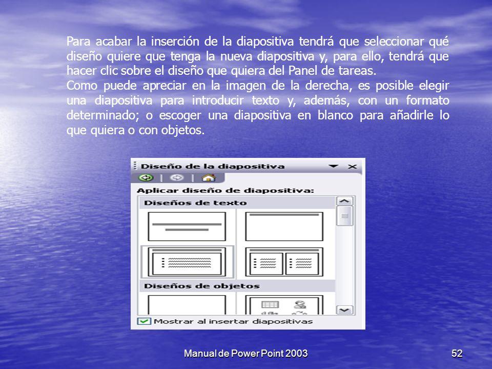 Para acabar la inserción de la diapositiva tendrá que seleccionar qué diseño quiere que tenga la nueva diapositiva y, para ello, tendrá que hacer clic sobre el diseño que quiera del Panel de tareas.