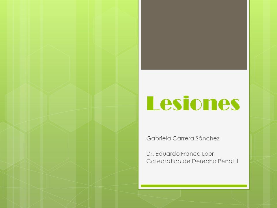 Lesiones Gabriela Carrera Sánchez Dr. Eduardo Franco Loor
