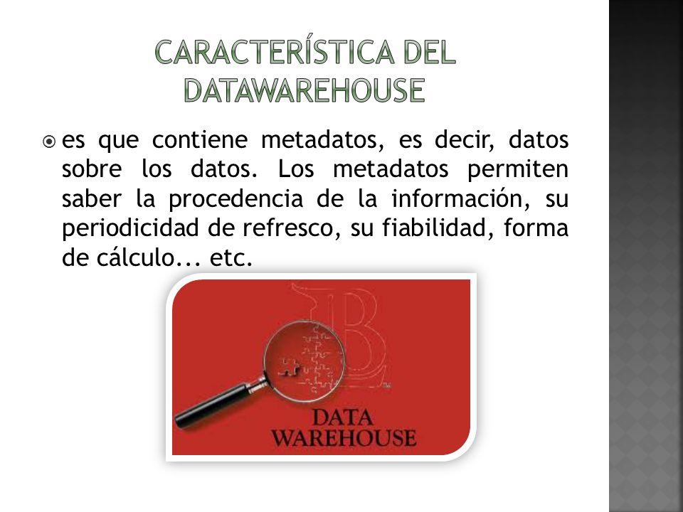 característica del datawarehouse