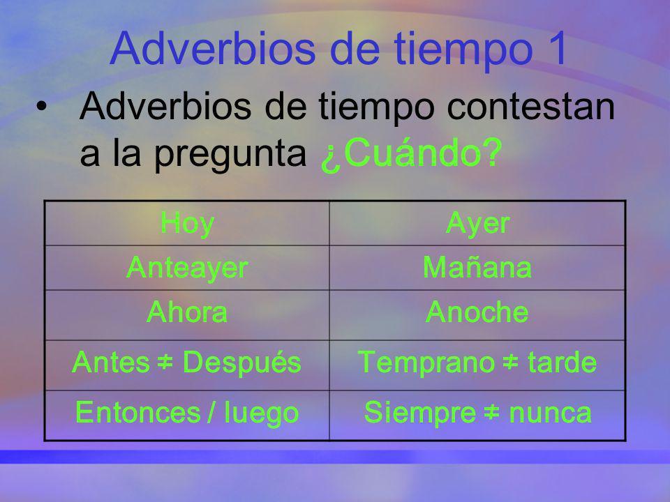 Adverbios de tiempo 1 Adverbios de tiempo contestan a la pregunta ¿Cuándo Hoy. Ayer. Anteayer. Mañana.