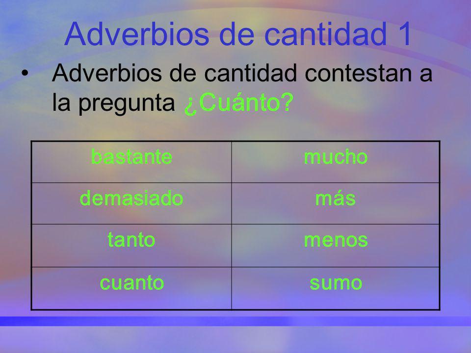 Adverbios de cantidad 1 Adverbios de cantidad contestan a la pregunta ¿Cuánto bastante. mucho. demasiado.