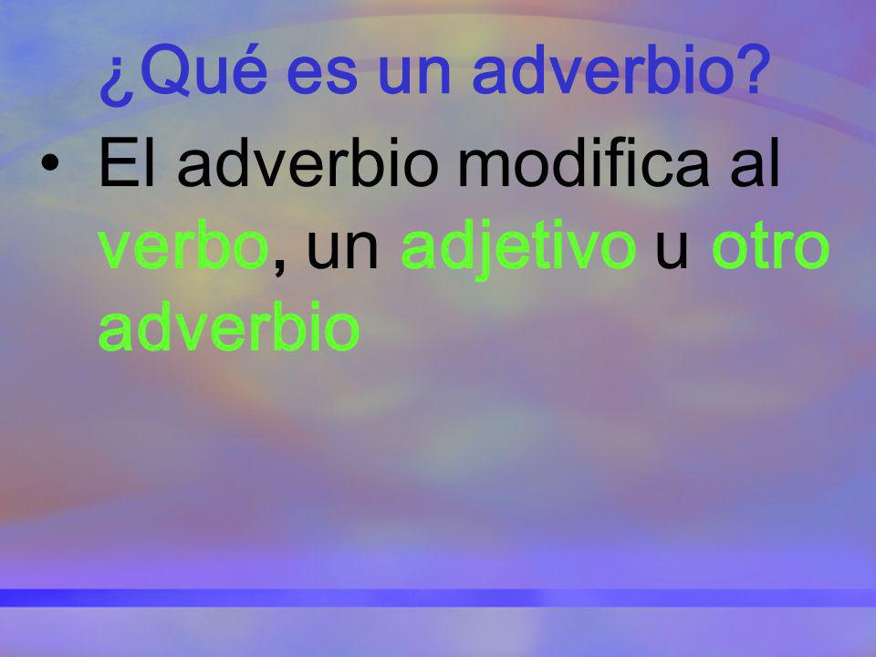 ¿Qué es un adverbio El adverbio modifica al verbo, un adjetivo u otro adverbio