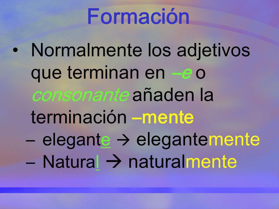 FormaciónNormalmente los adjetivos que terminan en –e o consonante añaden la terminación –mente. elegante  elegantemente.
