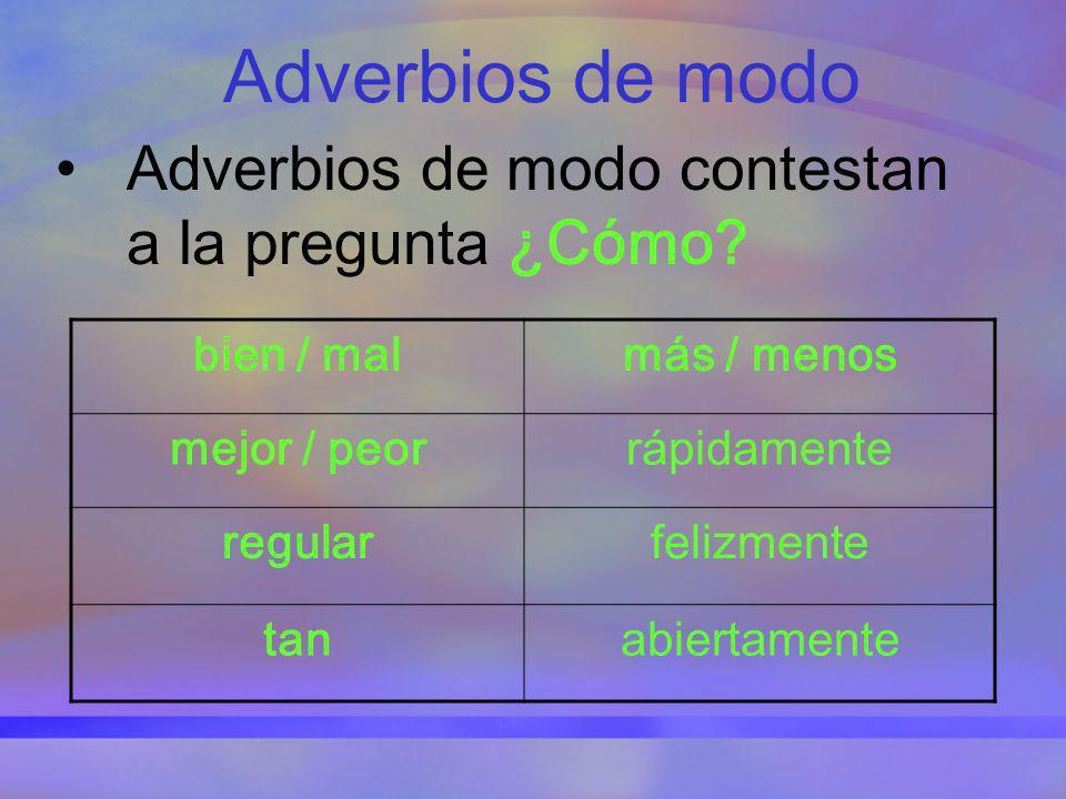 Adverbios de modo Adverbios de modo contestan a la pregunta ¿Cómo