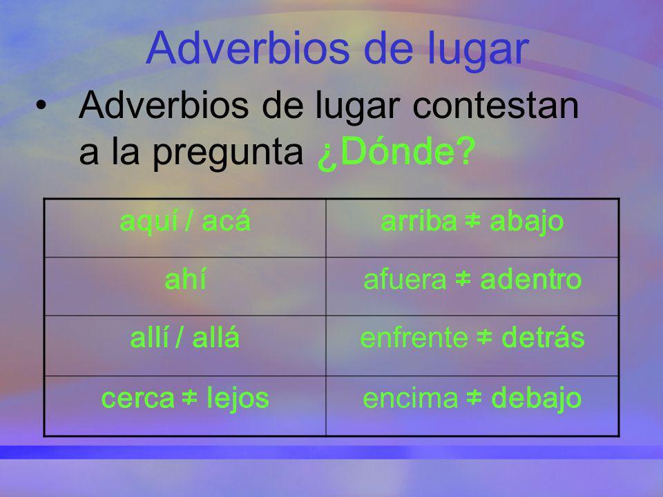 Adverbios de lugar Adverbios de lugar contestan a la pregunta ¿Dónde