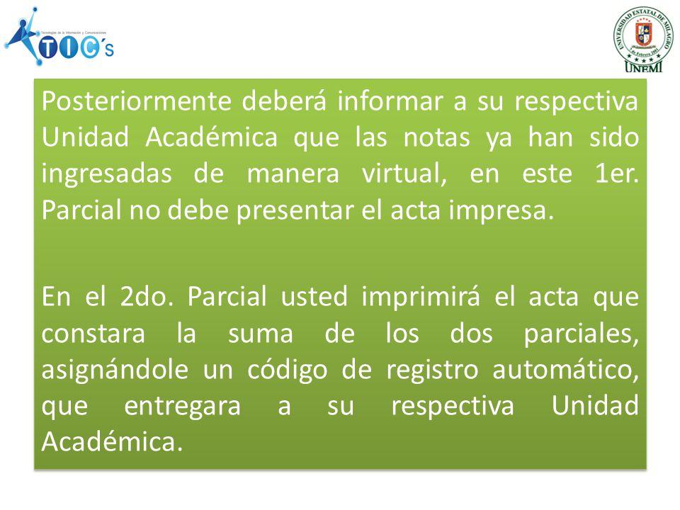 Posteriormente deberá informar a su respectiva Unidad Académica que las notas ya han sido ingresadas de manera virtual, en este 1er.