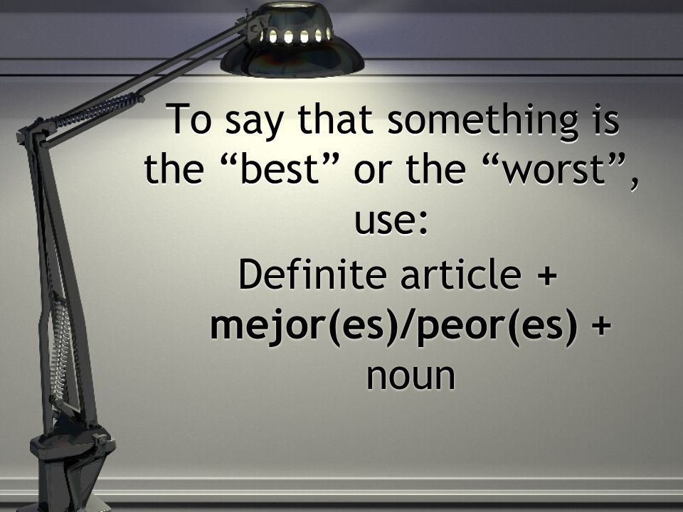 To say that something is the best or the worst , use:
