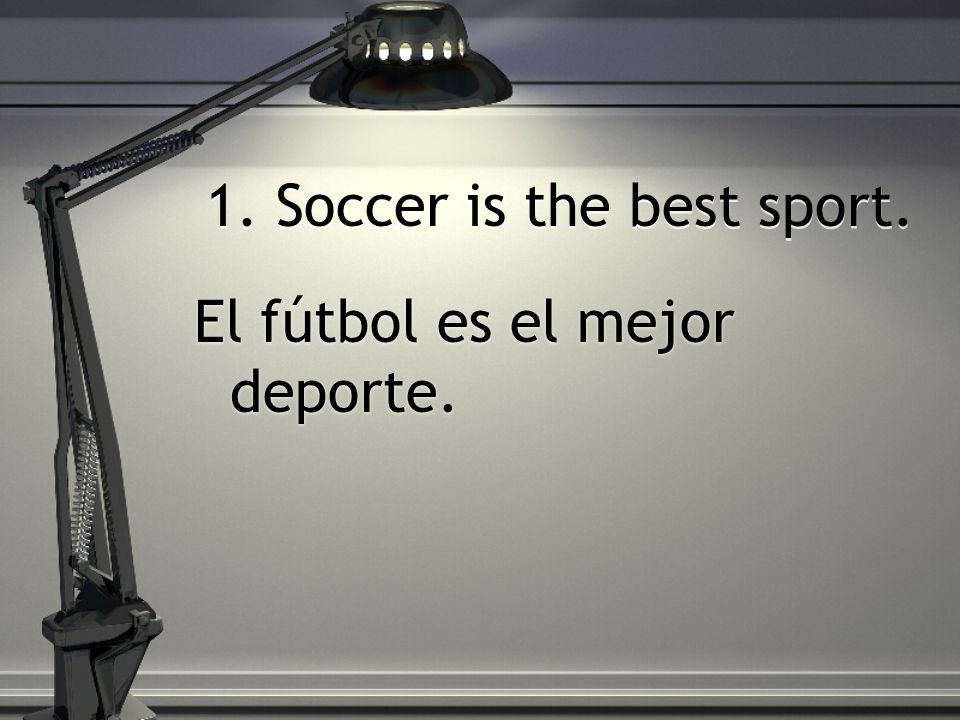 1. Soccer is the best sport.