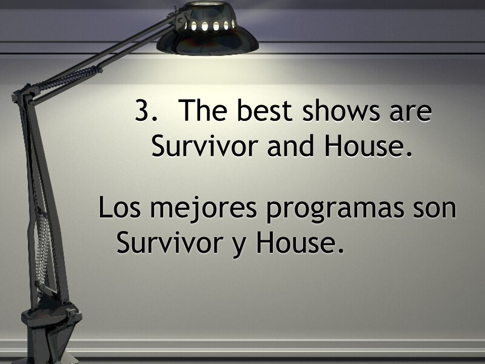 3. The best shows are Survivor and House.