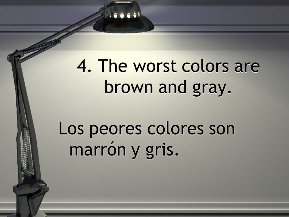 4. The worst colors are brown and gray.