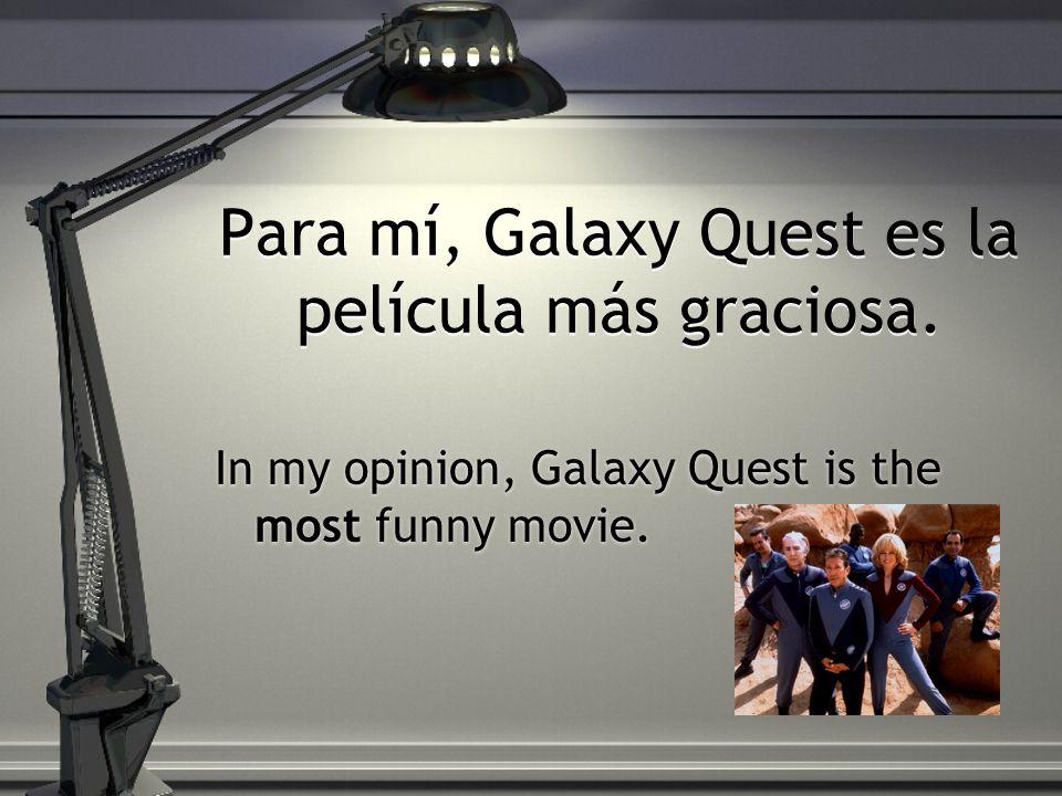 Para mí, Galaxy Quest es la película más graciosa.