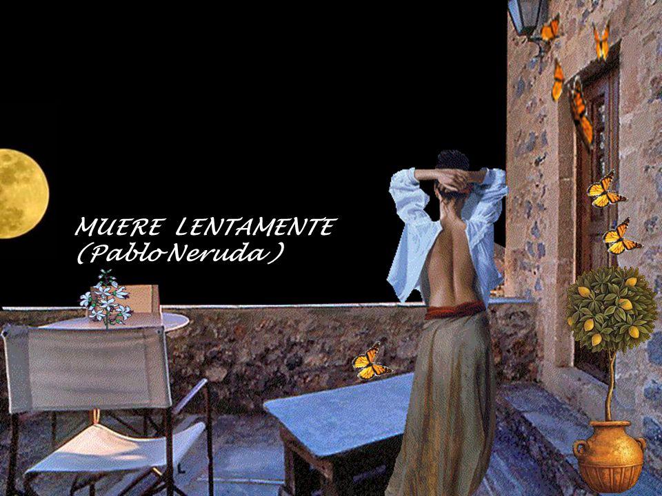 MUERE LENTAMENTE (Pablo Neruda )