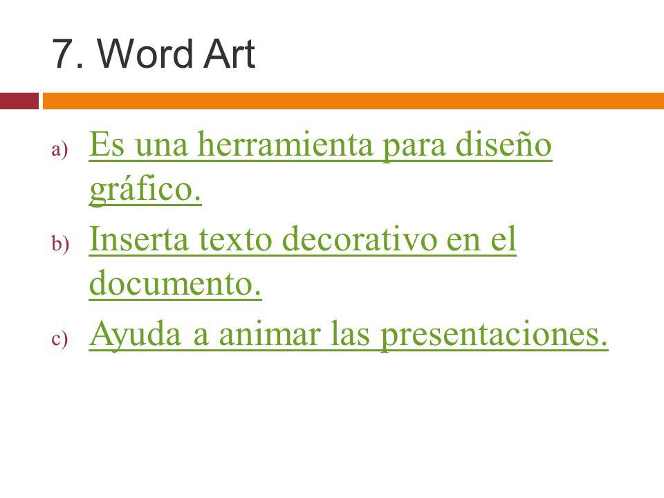 7. Word Art Es una herramienta para diseño gráfico.