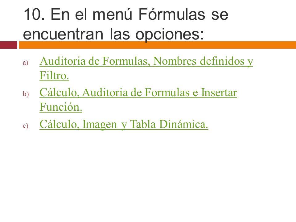 10. En el menú Fórmulas se encuentran las opciones: