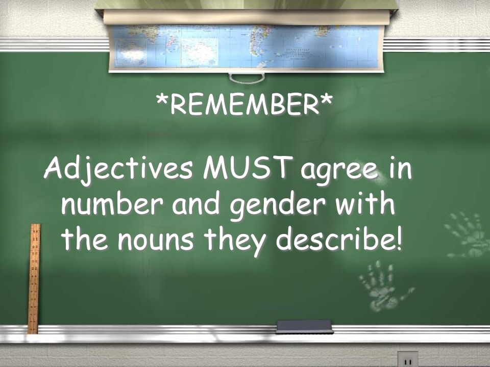 *REMEMBER* Adjectives MUST agree in number and gender with the nouns they describe!