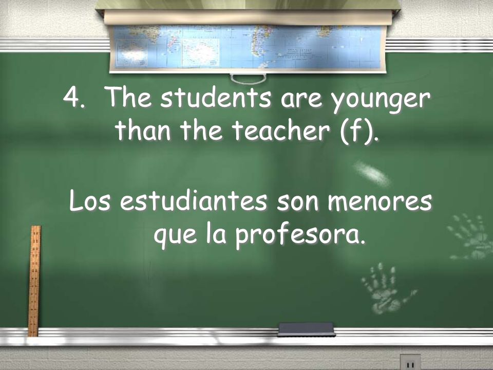 4. The students are younger than the teacher (f).