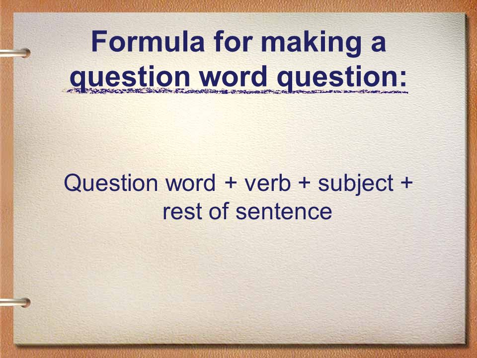 Formula for making a question word question: