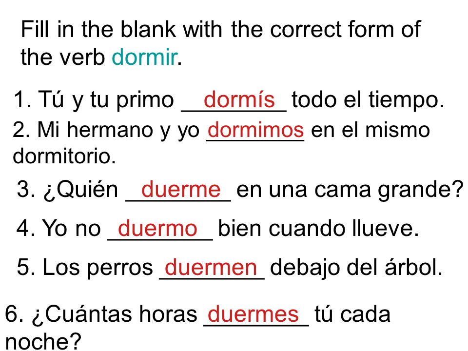 Fill in the blank with the correct form of the verb dormir.