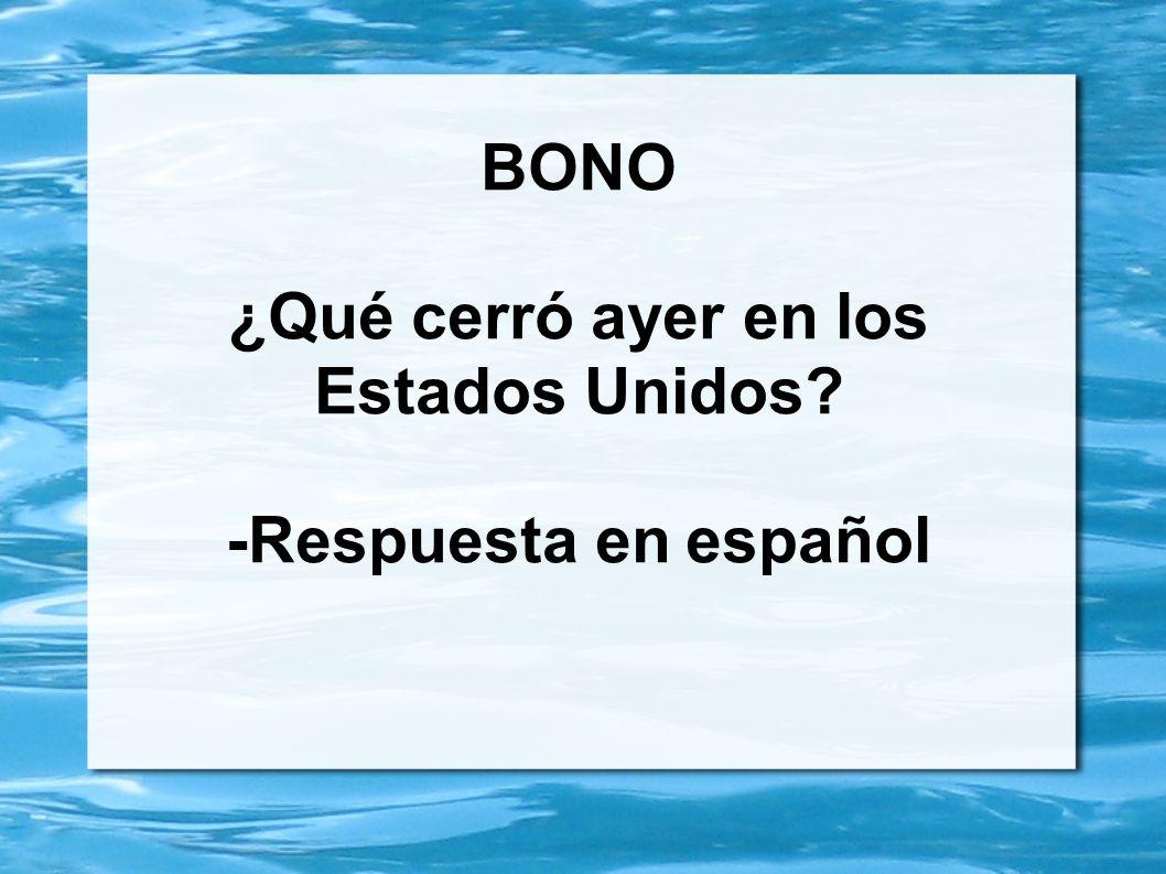BONO ¿Qué cerró ayer en los Estados Unidos -Respuesta en español