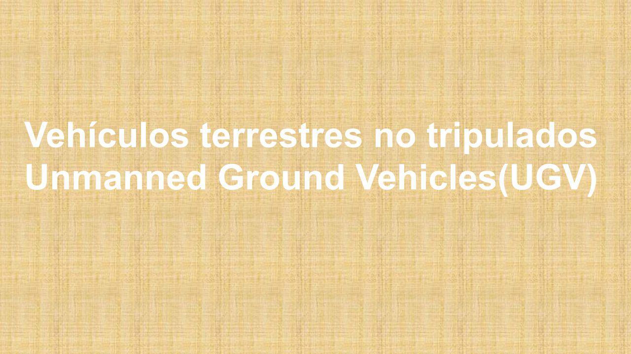 Vehículos terrestres no tripulados Unmanned Ground Vehicles(UGV)