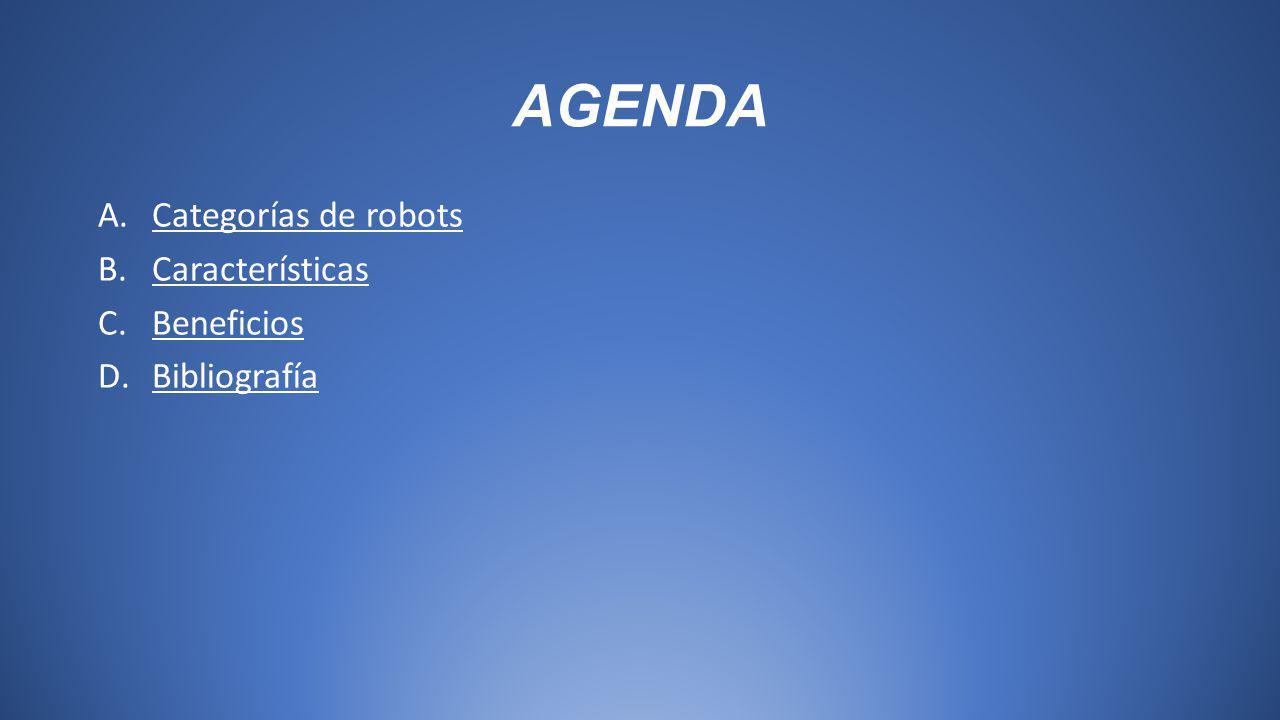 AGENDA Categorías de robots Características Beneficios Bibliografía