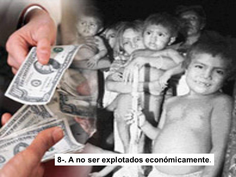 8-. A no ser explotados económicamente.