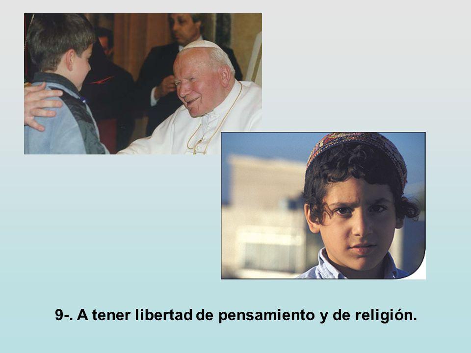 9-. A tener libertad de pensamiento y de religión.