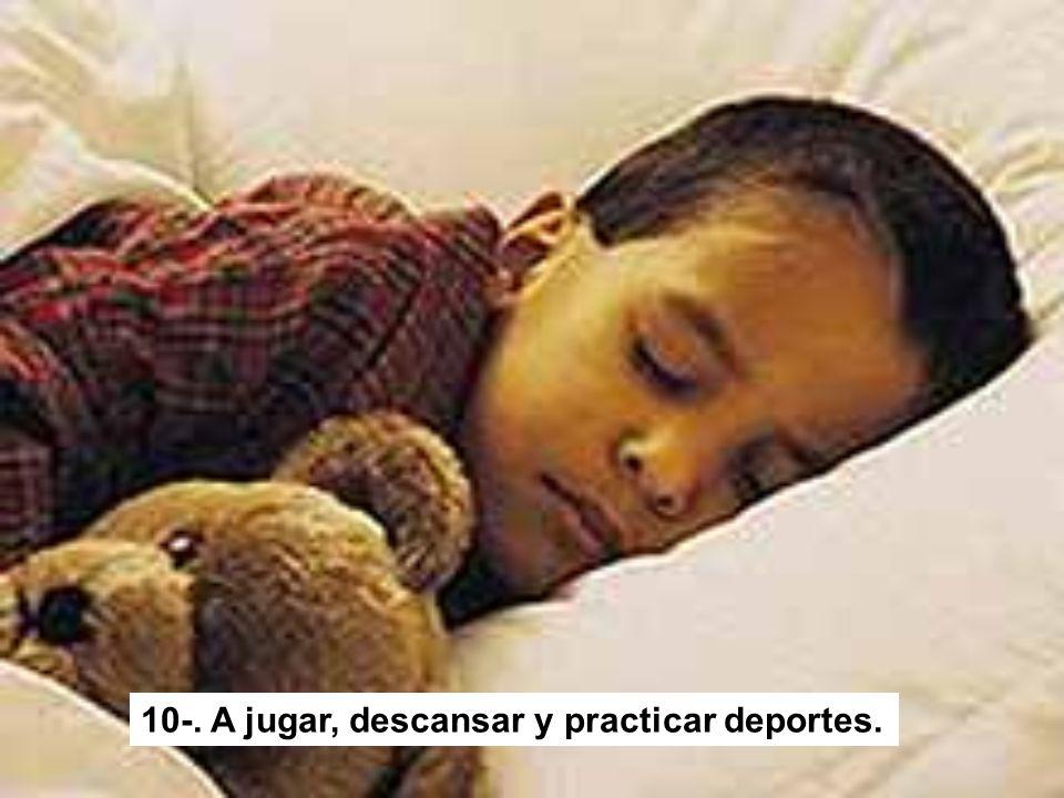 10-. A jugar, descansar y practicar deportes.
