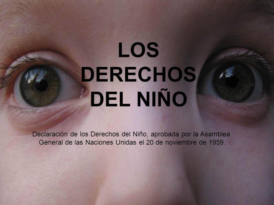 LOS DERECHOS DEL NIÑO Declaración de los Derechos del Niño, aprobada por la Asamblea.