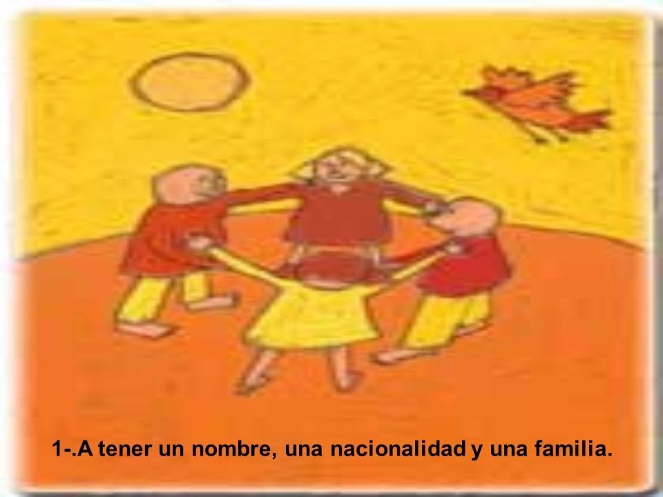 1-.A tener un nombre, una nacionalidad y una familia.