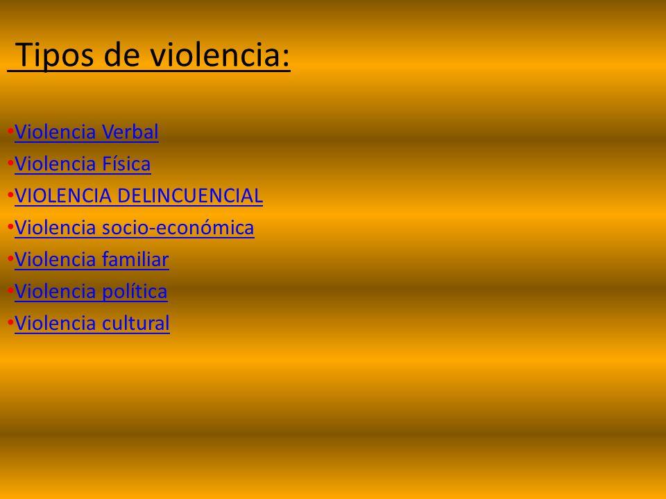 Tipos de violencia: Violencia Verbal Violencia Física
