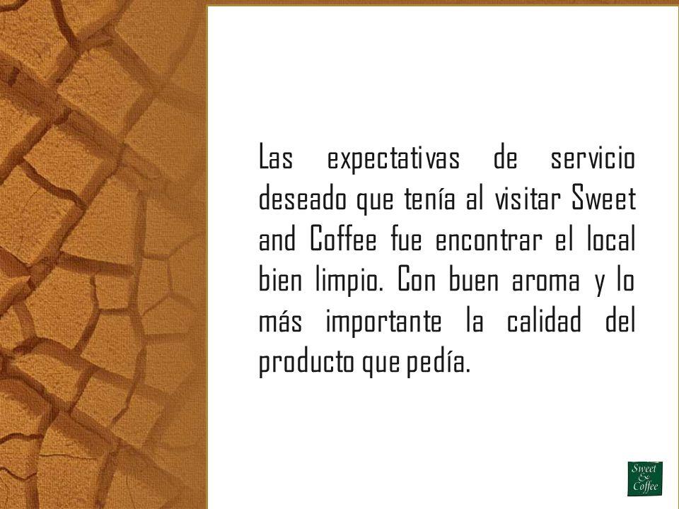 Las expectativas de servicio deseado que tenía al visitar Sweet and Coffee fue encontrar el local bien limpio.