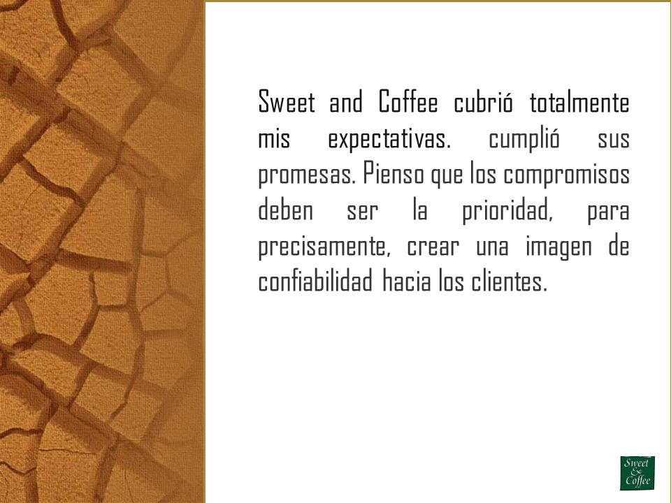 Sweet and Coffee cubrió totalmente mis expectativas