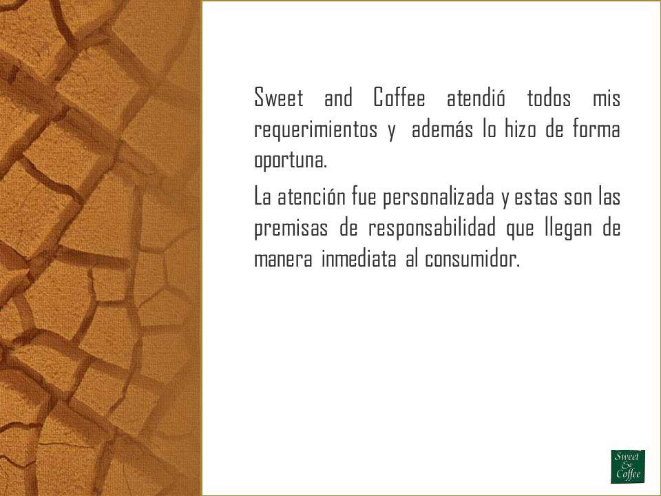Sweet and Coffee atendió todos mis requerimientos y además lo hizo de forma oportuna.