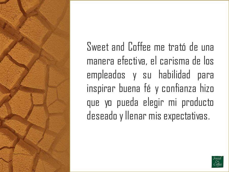 Sweet and Coffee me trató de una manera efectiva, el carisma de los empleados y su habilidad para inspirar buena fé y confianza hizo que yo pueda elegir mi producto deseado y llenar mis expectativas.