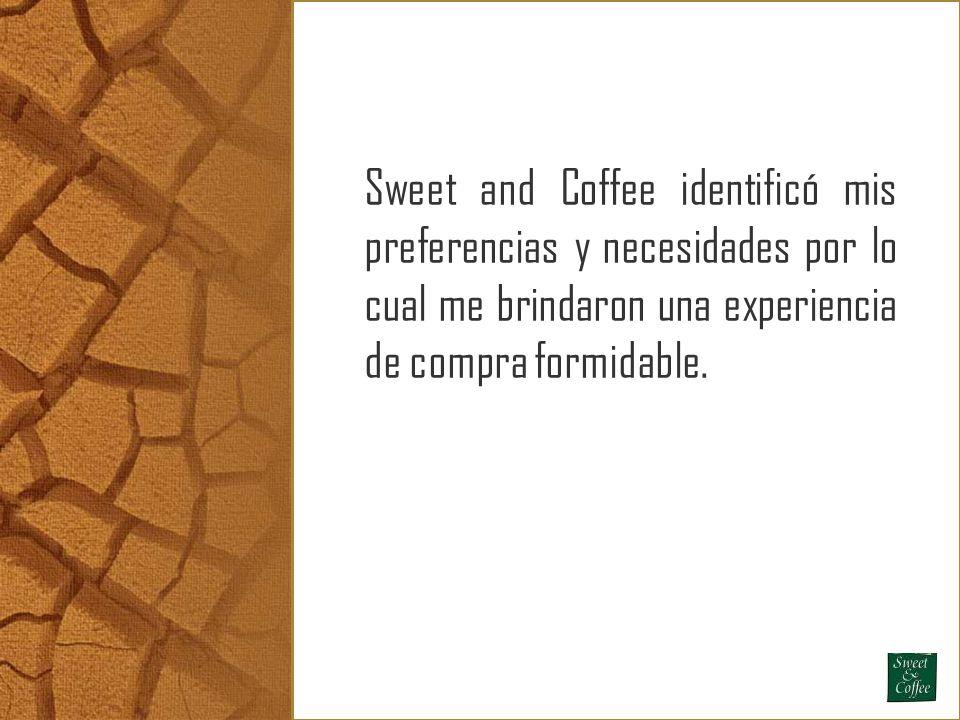 Sweet and Coffee identificó mis preferencias y necesidades por lo cual me brindaron una experiencia de compra formidable.